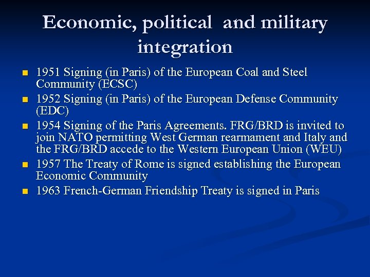 Economic, political and military integration n n 1951 Signing (in Paris) of the European