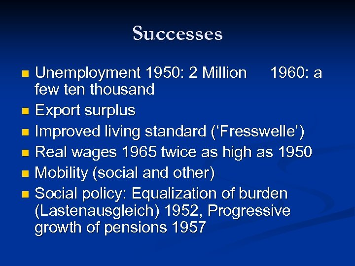 Successes Unemployment 1950: 2 Million 1960: a few ten thousand n Export surplus n