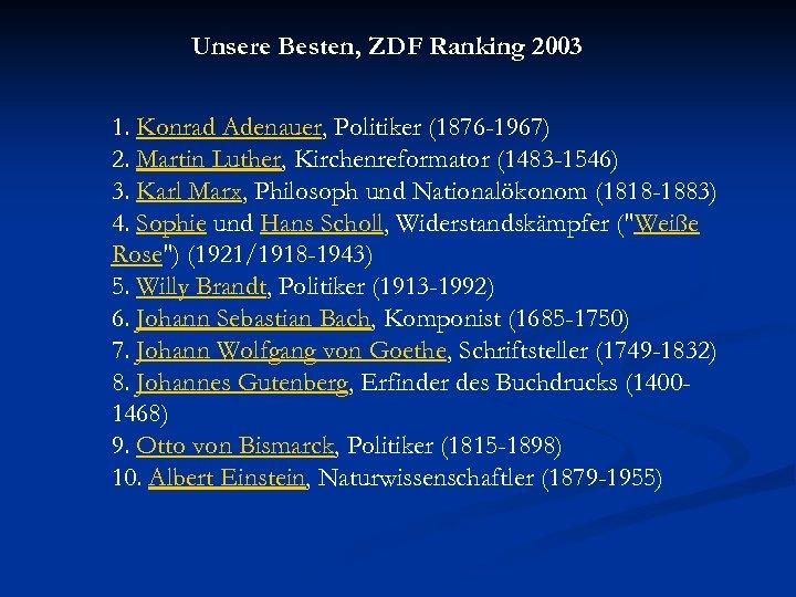Unsere Besten, ZDF Ranking 2003 1. Konrad Adenauer, Politiker (1876 -1967) 2. Martin Luther,