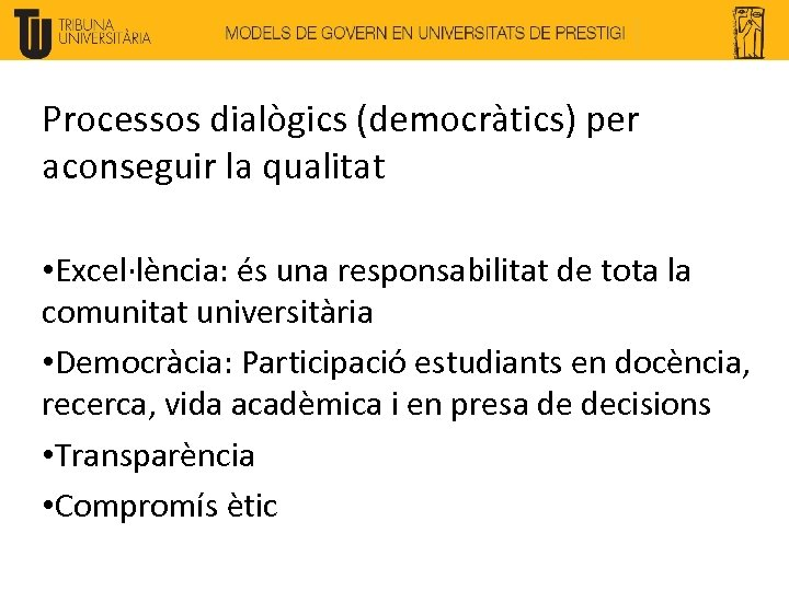 Processos dialògics (democràtics) per aconseguir la qualitat • Excel·lència: és una responsabilitat de tota