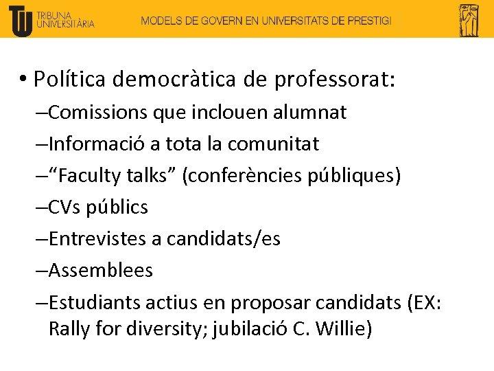 • Política democràtica de professorat: –Comissions que inclouen alumnat –Informació a tota la
