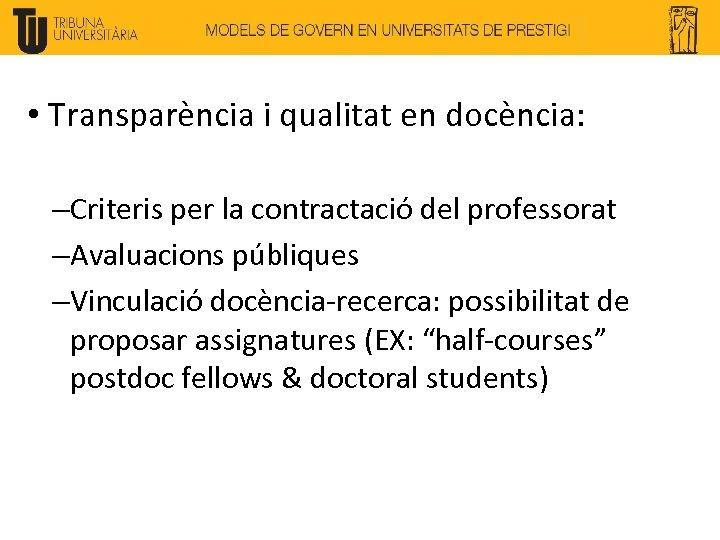 • Transparència i qualitat en docència: –Criteris per la contractació del professorat –Avaluacions