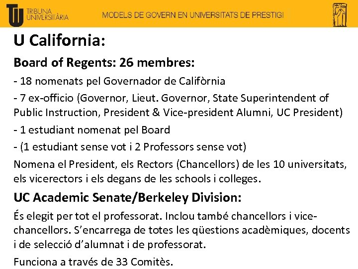 U California: Board of Regents: 26 membres: - 18 nomenats pel Governador de Califòrnia
