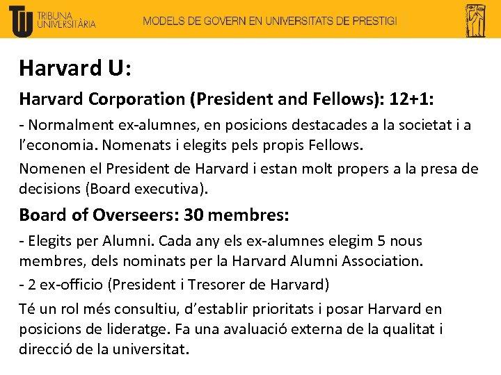 Harvard U: Harvard Corporation (President and Fellows): 12+1: - Normalment ex-alumnes, en posicions destacades