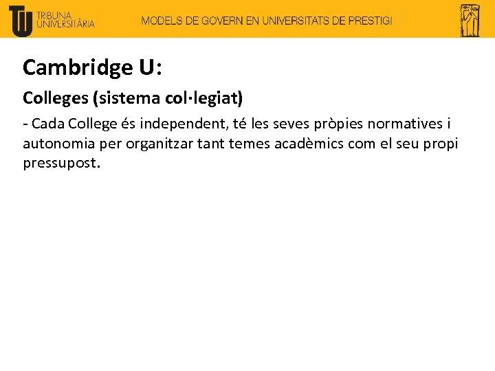 Cambridge U: Colleges (sistema col·legiat) - Cada College és independent, té les seves pròpies