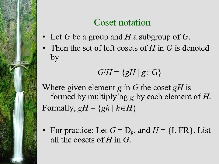 Coset notation • Let G be a group and H a subgroup of G.