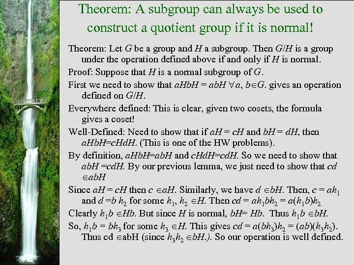 Theorem: A subgroup can always be used to construct a quotient group if it