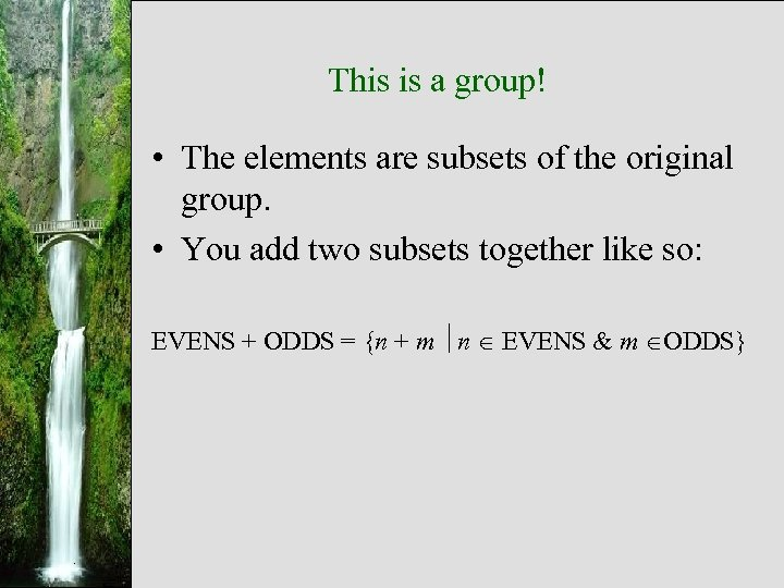 This is a group! • The elements are subsets of the original group. •