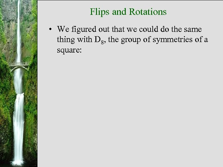 Flips and Rotations • We figured out that we could do the same thing
