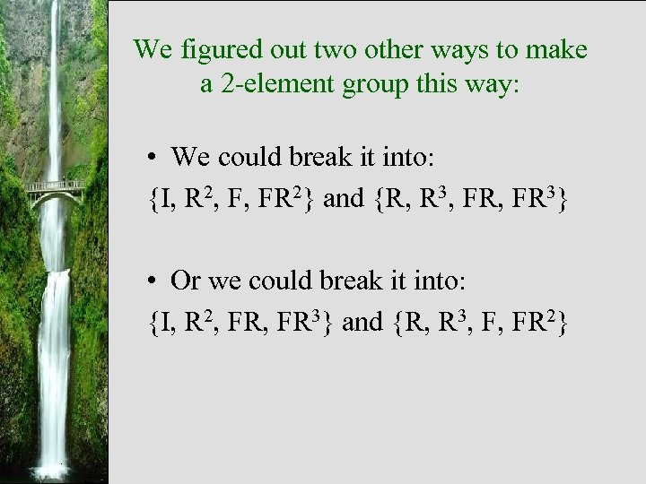 We figured out two other ways to make a 2 -element group this way: