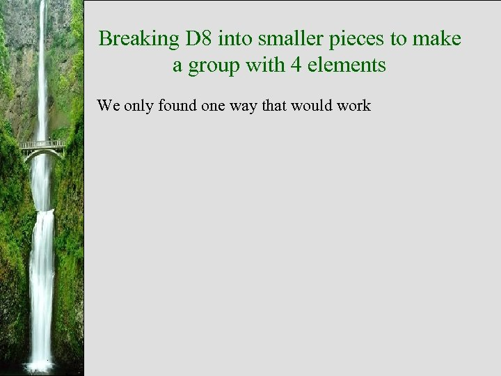 Breaking D 8 into smaller pieces to make a group with 4 elements We