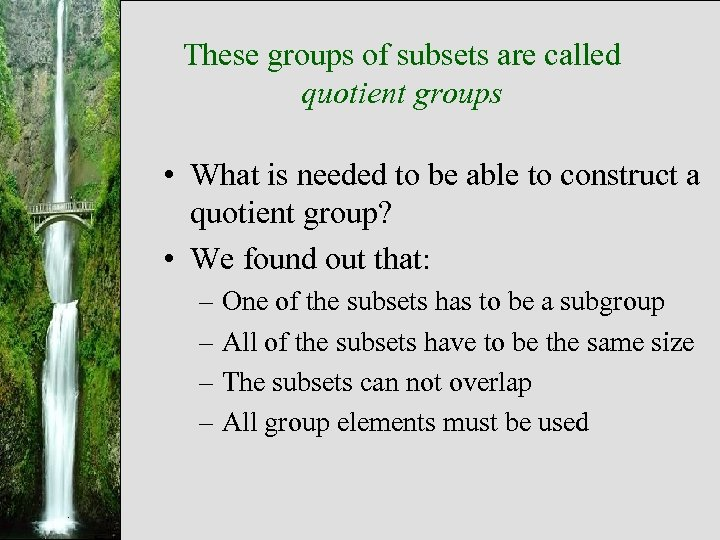These groups of subsets are called quotient groups • What is needed to be