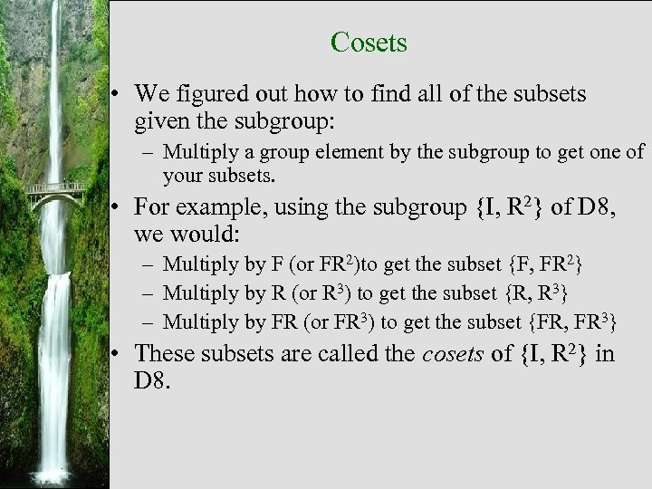 Cosets • We figured out how to find all of the subsets given the