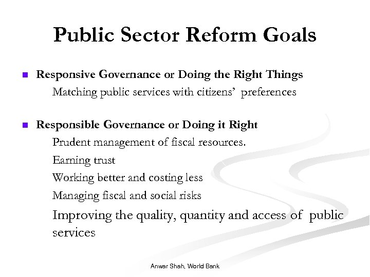 Public Sector Reform Goals n Responsive Governance or Doing the Right Things n Matching