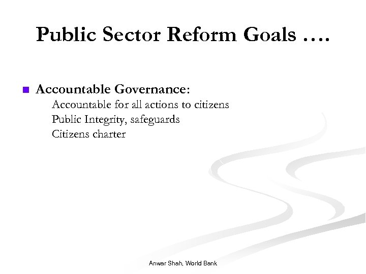 Public Sector Reform Goals …. n Accountable Governance: n n n Accountable for all