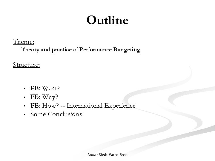 Outline Theme: Theory and practice of Performance Budgeting Structure: • • PB: What? PB: