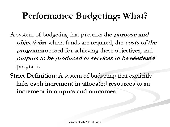 Performance Budgeting: What? A system of budgeting that presents the purpose and objectives which