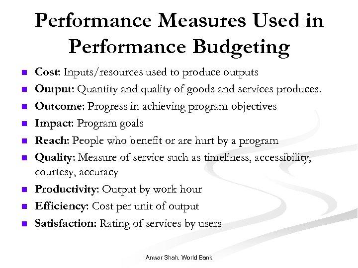 Performance Measures Used in Performance Budgeting n n n n n Cost: Inputs/resources used