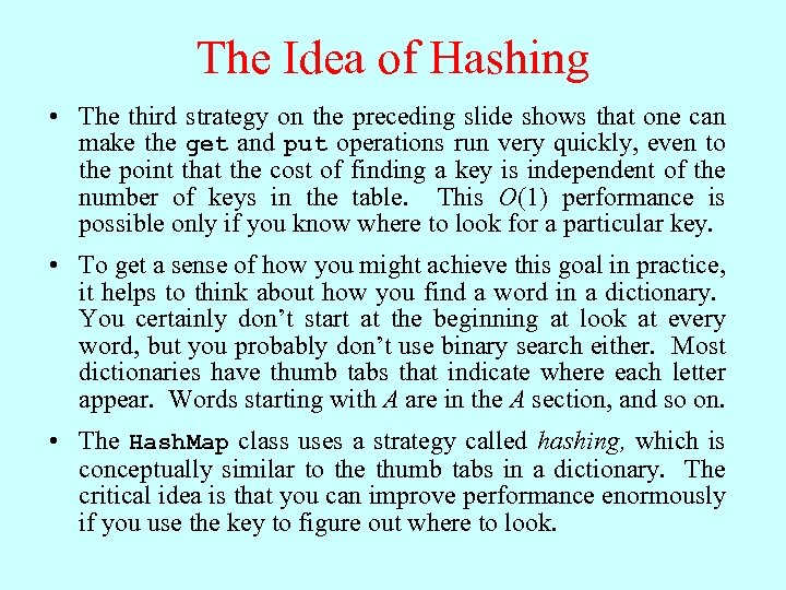 The Idea of Hashing • The third strategy on the preceding slide shows that