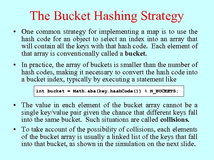 The Bucket Hashing Strategy • One common strategy for implementing a map is to