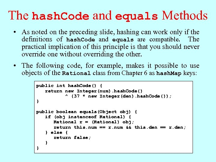 The hash. Code and equals Methods • As noted on the preceding slide, hashing