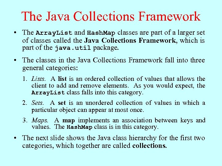The Java Collections Framework • The Array. List and Hash. Map classes are part