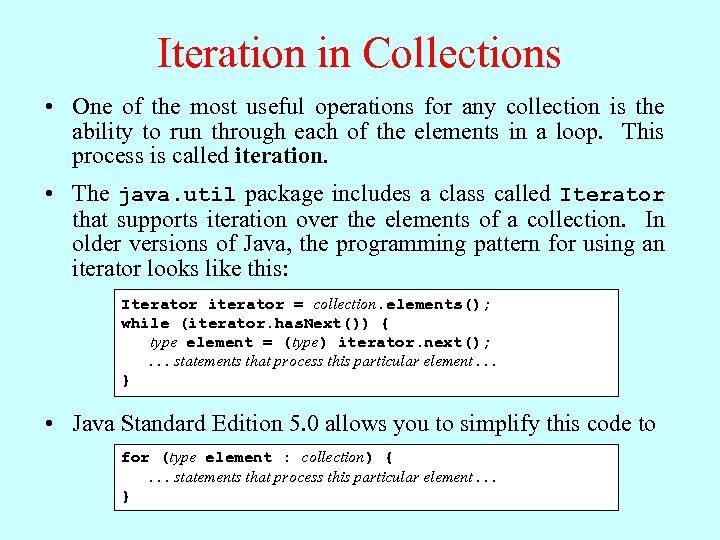 Iteration in Collections • One of the most useful operations for any collection is