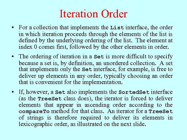 Iteration Order • For a collection that implements the List interface, the order in