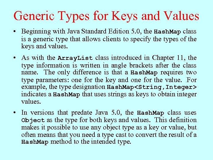 Generic Types for Keys and Values • Beginning with Java Standard Edition 5. 0,