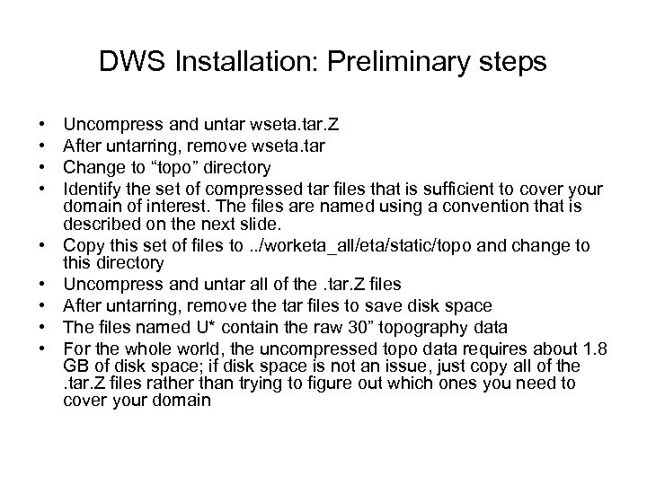 DWS Installation: Preliminary steps • • • Uncompress and untar wseta. tar. Z After