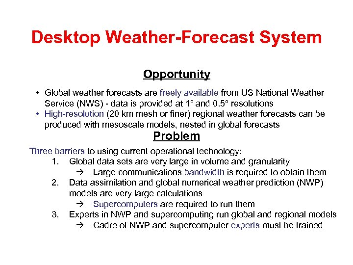 Desktop Weather-Forecast System Opportunity • Global weather forecasts are freely available from US National