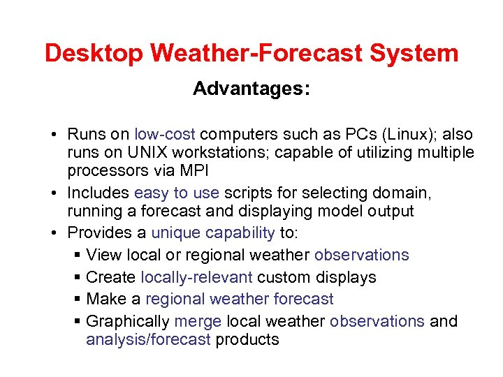 Desktop Weather-Forecast System Advantages: • Runs on low-cost computers such as PCs (Linux); also