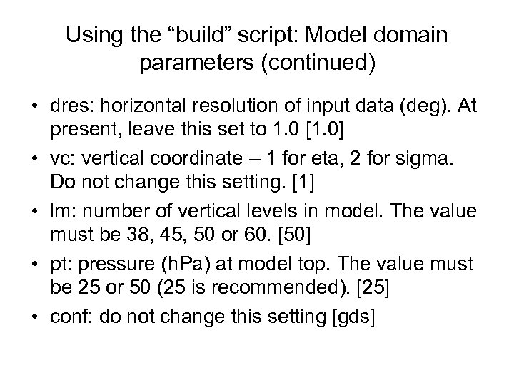 """Using the """"build"""" script: Model domain parameters (continued) • dres: horizontal resolution of input"""