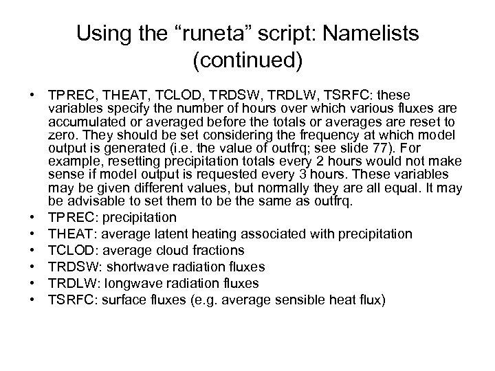 "Using the ""runeta"" script: Namelists (continued) • TPREC, THEAT, TCLOD, TRDSW, TRDLW, TSRFC: these"