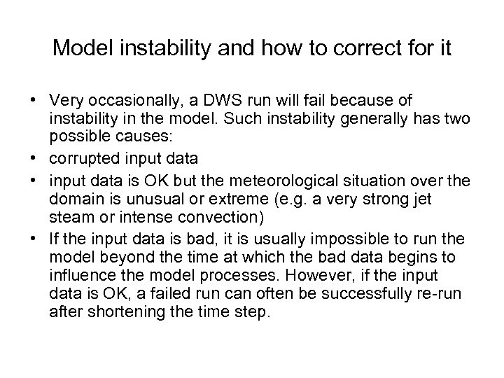 Model instability and how to correct for it • Very occasionally, a DWS run