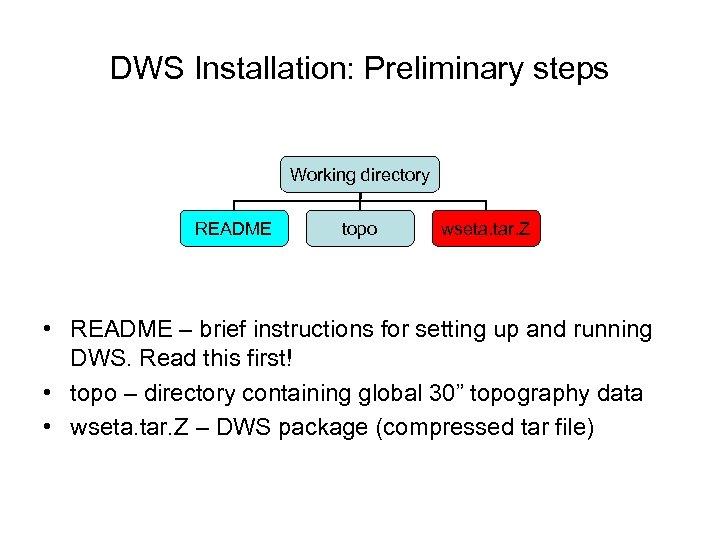 DWS Installation: Preliminary steps Working directory README topo wseta. tar. Z • README –