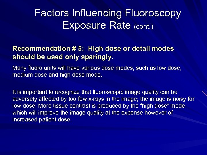 Factors Influencing Fluoroscopy Exposure Rate (cont. ) Recommendation # 5: High dose or detail