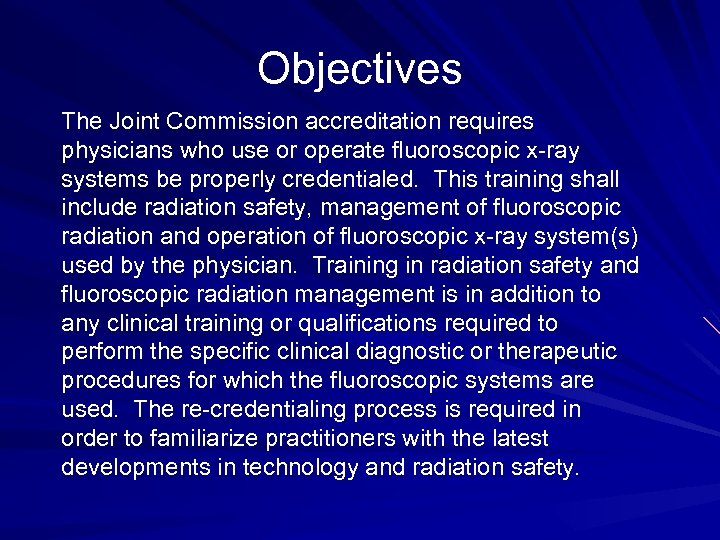 Objectives The Joint Commission accreditation requires physicians who use or operate fluoroscopic x-ray systems