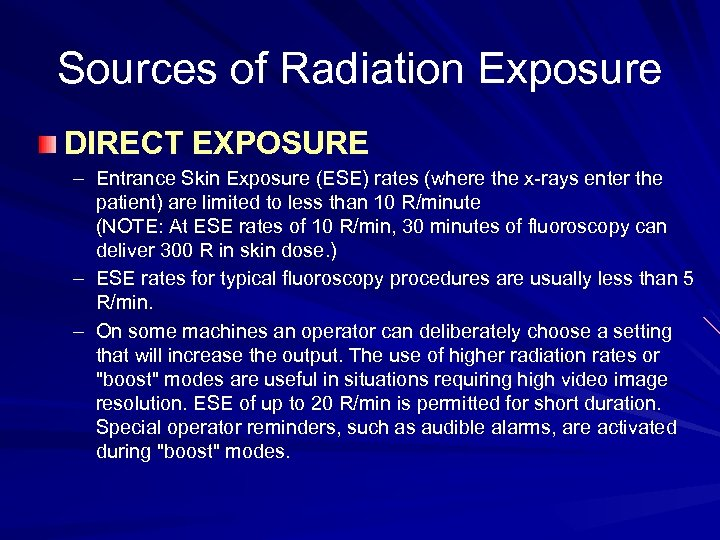 Sources of Radiation Exposure DIRECT EXPOSURE – Entrance Skin Exposure (ESE) rates (where the