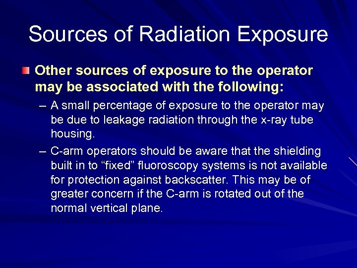 Sources of Radiation Exposure Other sources of exposure to the operator may be associated