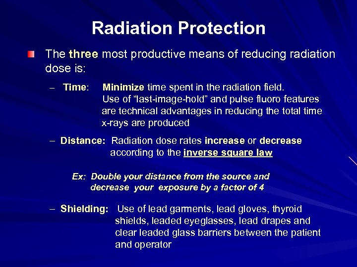 Radiation Protection The three most productive means of reducing radiation dose is: – Time: