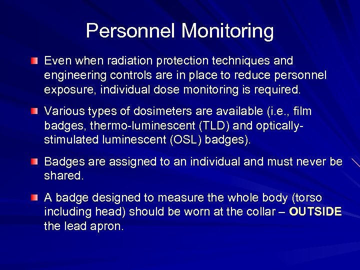 Personnel Monitoring Even when radiation protection techniques and engineering controls are in place to