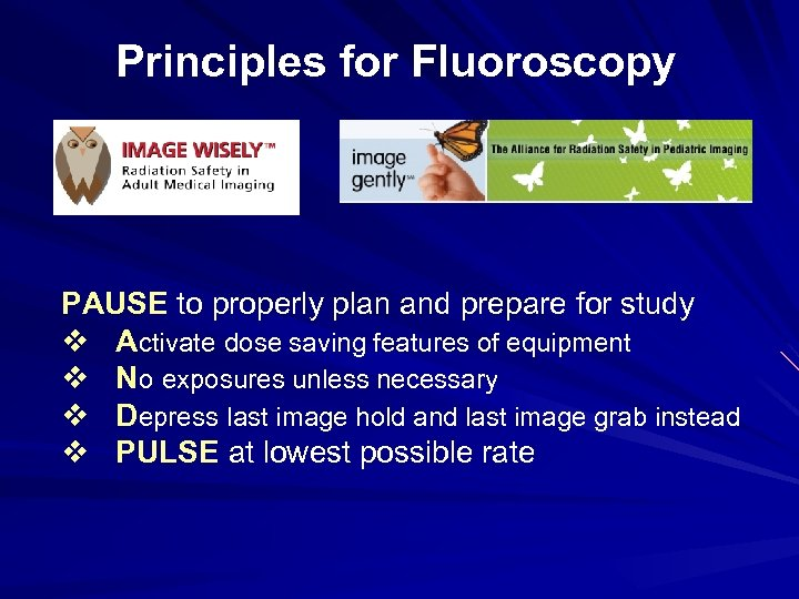 Principles for Fluoroscopy PAUSE to properly plan and prepare for study v Activate dose