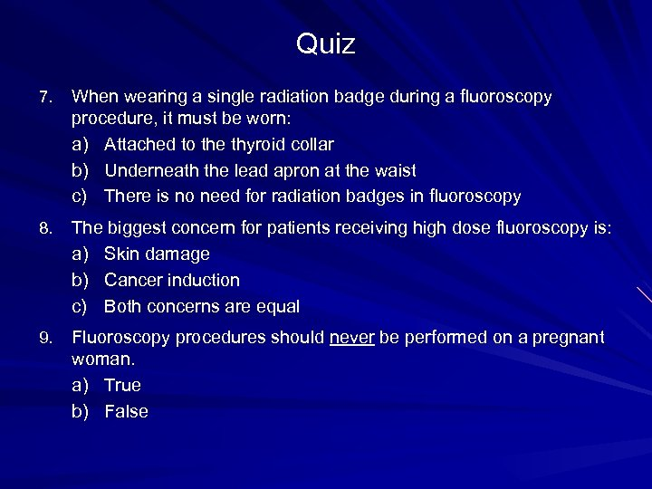 Quiz 7. When wearing a single radiation badge during a fluoroscopy procedure, it must