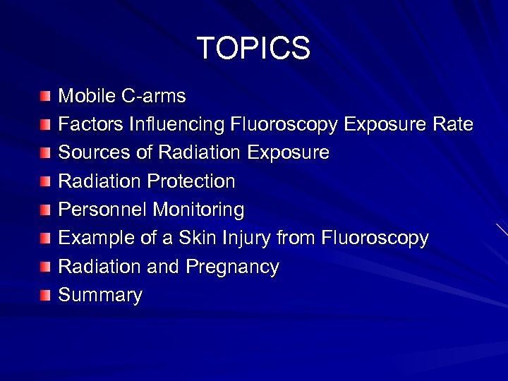 TOPICS Mobile C-arms Factors Influencing Fluoroscopy Exposure Rate Sources of Radiation Exposure Radiation Protection