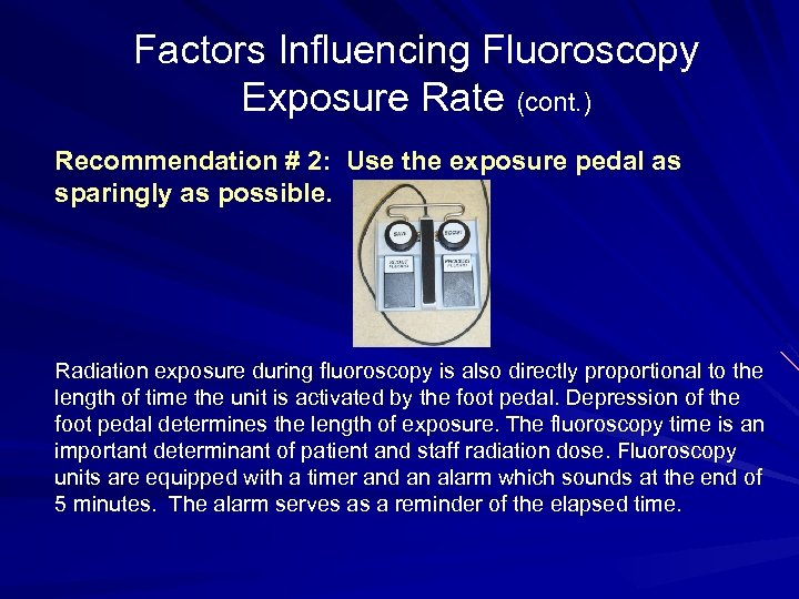 Factors Influencing Fluoroscopy Exposure Rate (cont. ) Recommendation # 2: Use the exposure pedal
