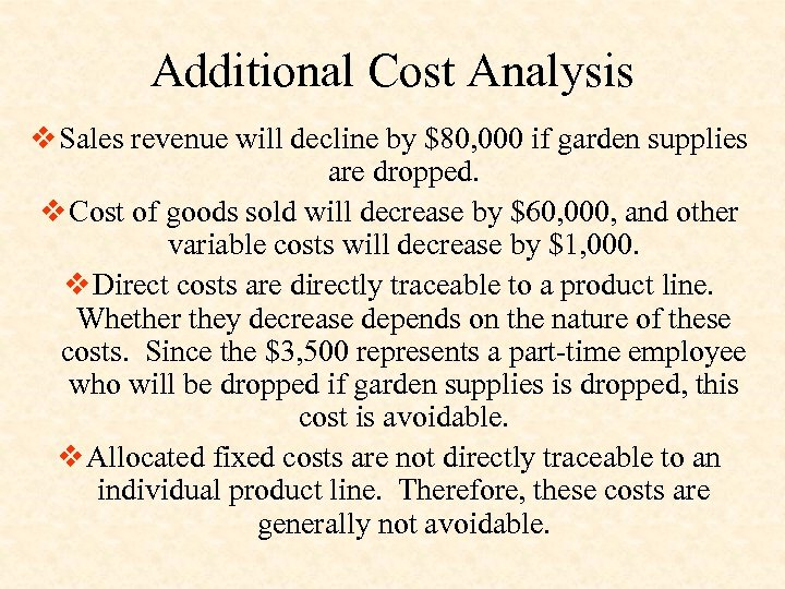Additional Cost Analysis v Sales revenue will decline by $80, 000 if garden supplies
