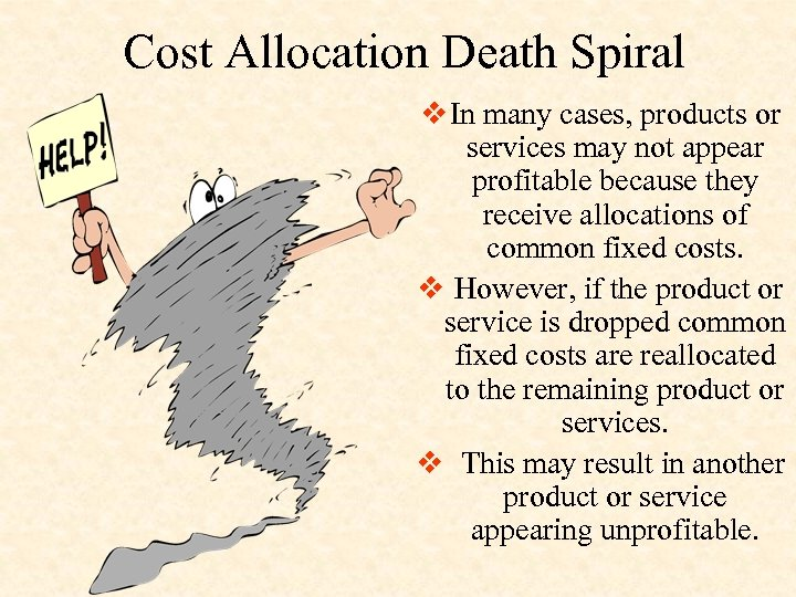 Cost Allocation Death Spiral v In many cases, products or services may not appear