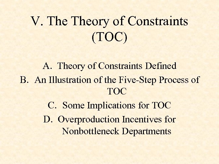 V. Theory of Constraints (TOC) A. Theory of Constraints Defined B. An Illustration of