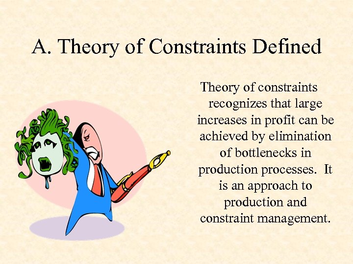 A. Theory of Constraints Defined Theory of constraints recognizes that large increases in profit